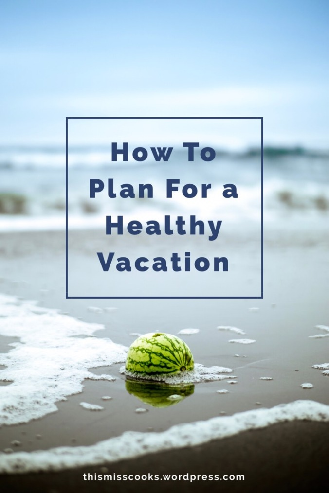 5 Tips to Help You Plan For a Healthy Vacation | This Miss Cooks