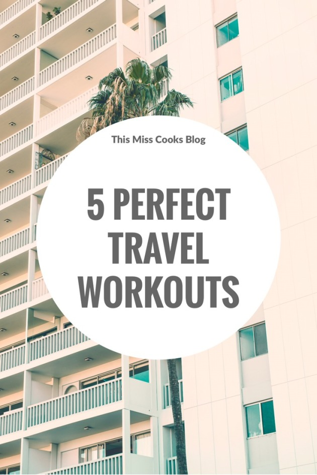 5 Perfect Travel Workouts | This Miss Cooks