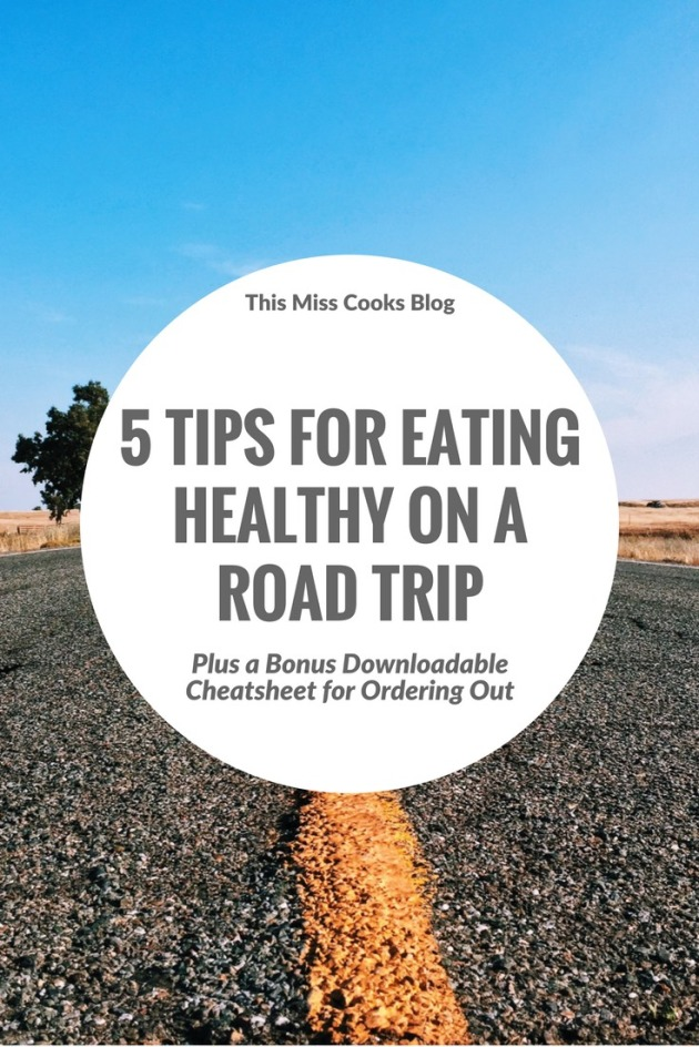 5 Tips for Eating Healthy on a Road Trip (Plus a Bonus Cheatsheet For Ordering Out) | This Miss Cooks